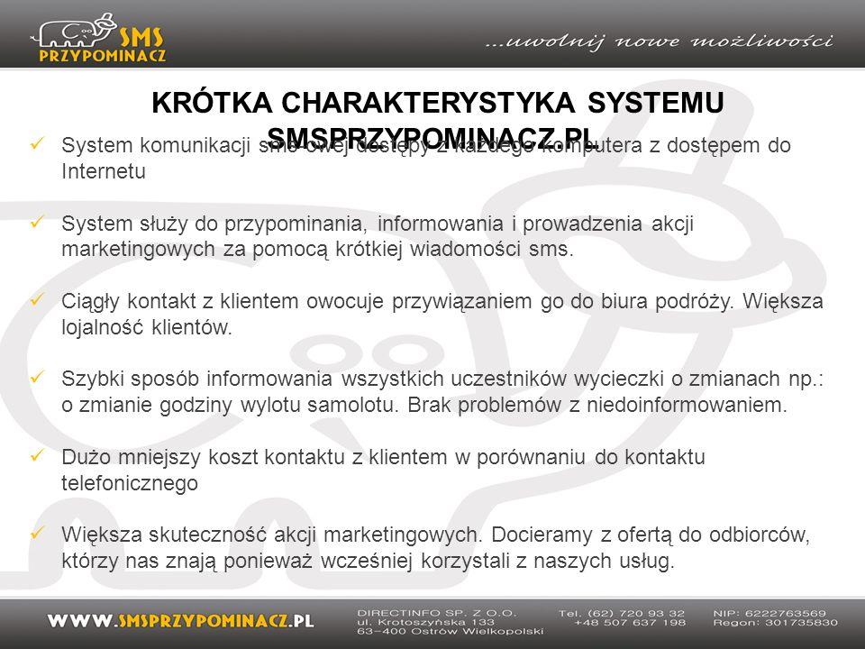 KRÓTKA CHARAKTERYSTYKA SYSTEMU SMSPRZYPOMINACZ.PL System komunikacji sms-owej dostępy z każdego komputera z dostępem do Internetu System służy do przy