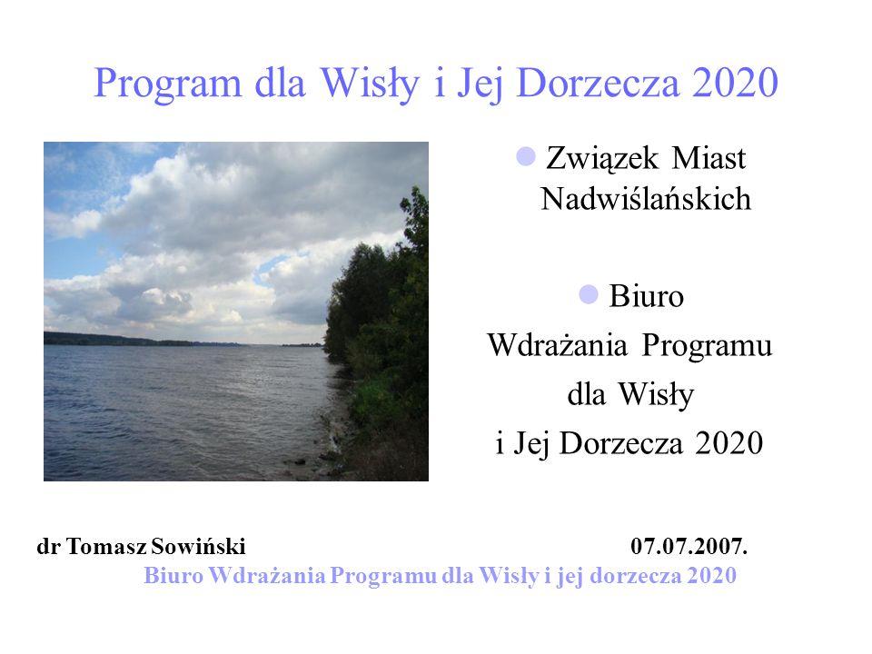 Program dla Wisły i Jej Dorzecza 2020 Związek Miast Nadwiślańskich Biuro Wdrażania Programu dla Wisły i Jej Dorzecza 2020 dr Tomasz Sowiński 07.07.200