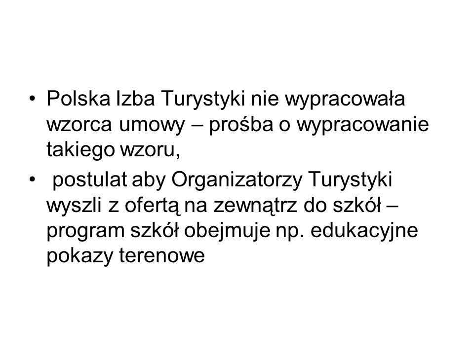 Polska Izba Turystyki nie wypracowała wzorca umowy – prośba o wypracowanie takiego wzoru, postulat aby Organizatorzy Turystyki wyszli z ofertą na zewn