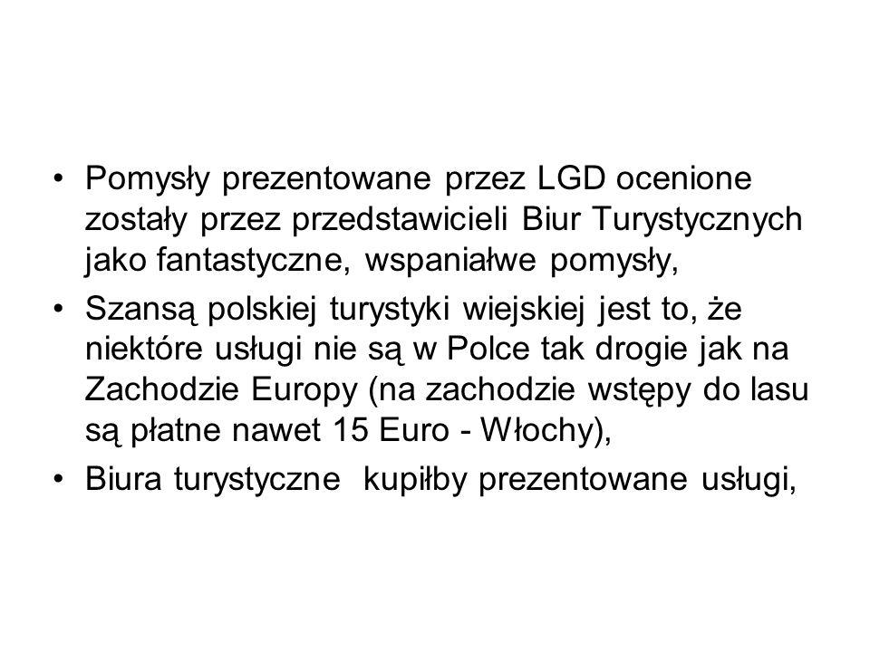 Pomysły prezentowane przez LGD ocenione zostały przez przedstawicieli Biur Turystycznych jako fantastyczne, wspaniałwe pomysły, Szansą polskiej turyst