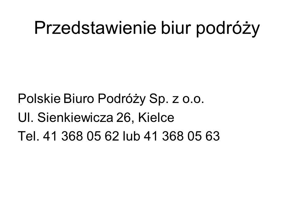 Przedstawienie biur podróży Polskie Biuro Podróży Sp. z o.o. Ul. Sienkiewicza 26, Kielce Tel. 41 368 05 62 lub 41 368 05 63