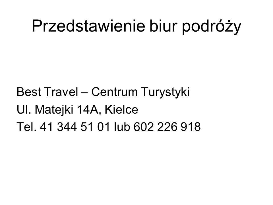 Przedstawienie biur podróży Best Travel – Centrum Turystyki Ul. Matejki 14A, Kielce Tel. 41 344 51 01 lub 602 226 918