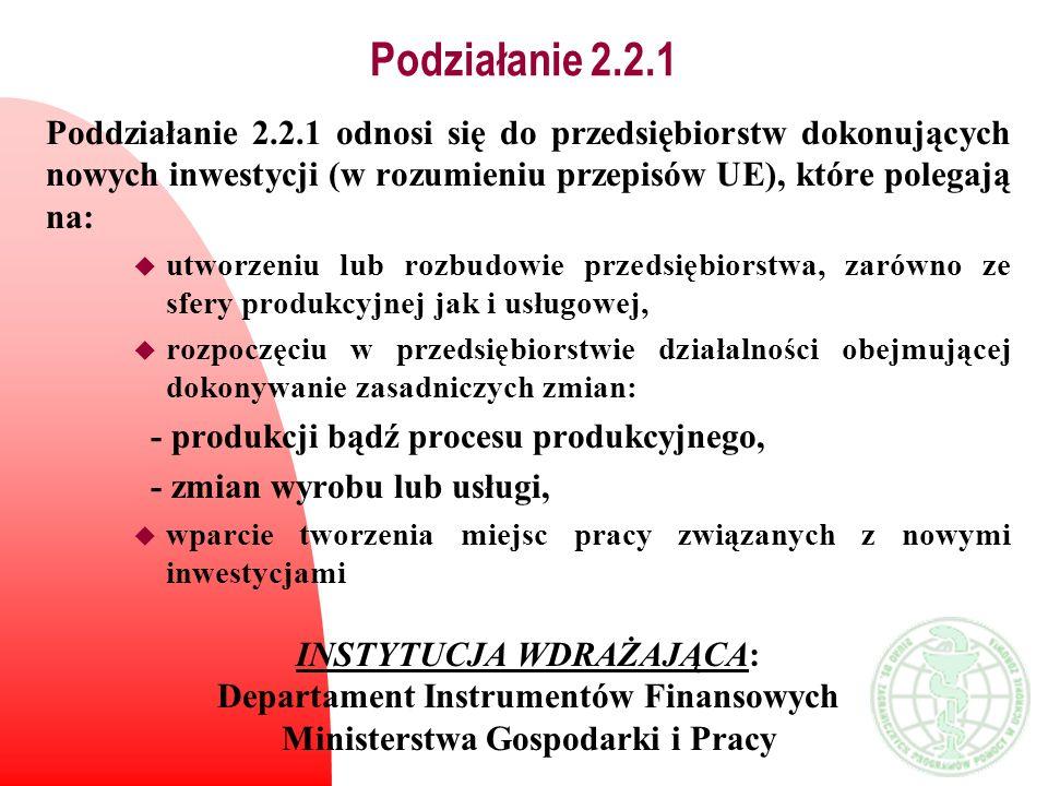 Podziałanie 2.2.1 Poddziałanie 2.2.1 odnosi się do przedsiębiorstw dokonujących nowych inwestycji (w rozumieniu przepisów UE), które polegają na: u ut