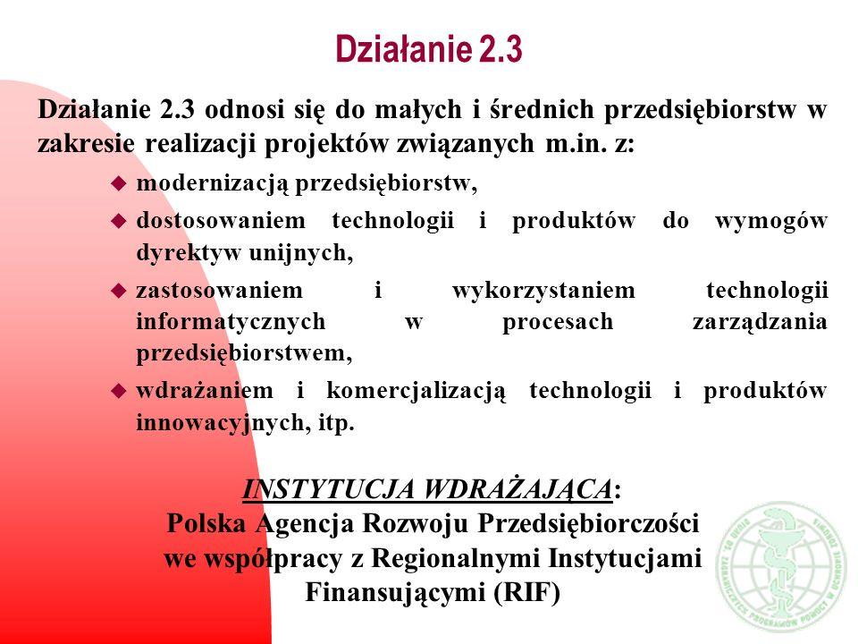 Działanie 2.3 Działanie 2.3 odnosi się do małych i średnich przedsiębiorstw w zakresie realizacji projektów związanych m.in. z: u modernizacją przedsi