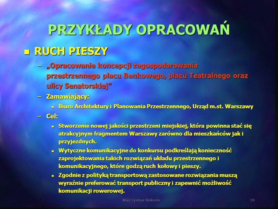 Mieczysław Reksnis19 PRZYKŁADY OPRACOWAŃ n RUCH PIESZY –Opracowanie koncepcji zagospodarowania przestrzennego placu Bankowego, placu Teatralnego oraz