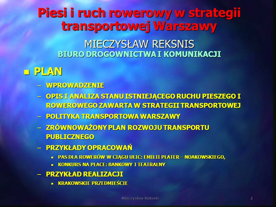 2 Piesi i ruch rowerowy w strategii transportowej Warszawy MIECZYSŁAW REKSNIS BIURO DROGOWNICTWA I KOMUNIKACJI n PLAN –WPROWADZENIE –OPIS I ANALIZA ST