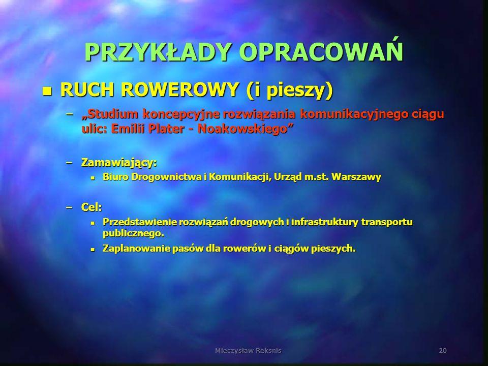 Mieczysław Reksnis20 PRZYKŁADY OPRACOWAŃ n RUCH ROWEROWY (i pieszy) –Studium koncepcyjne rozwiązania komunikacyjnego ciągu ulic: Emilii Plater - Noako