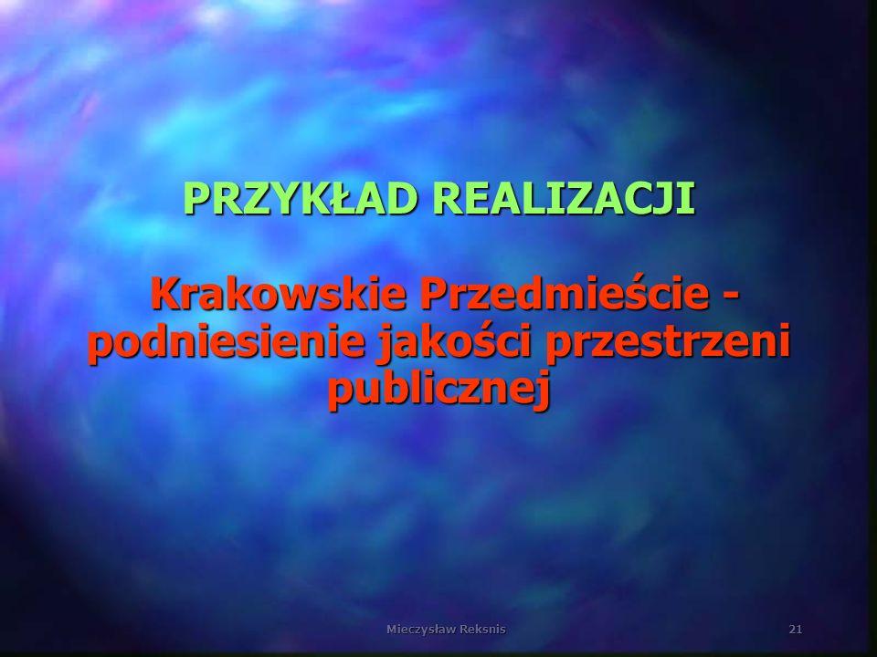 Mieczysław Reksnis21 PRZYKŁAD REALIZACJI Krakowskie Przedmieście - podniesienie jakości przestrzeni publicznej