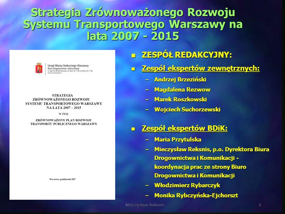 Mieczysław Reksnis3 Strategia Zrównoważonego Rozwoju Systemu Transportowego Warszawy na lata 2007 - 2015 n ZESPÓŁ REDAKCYJNY: n Zespół ekspertów zewnę
