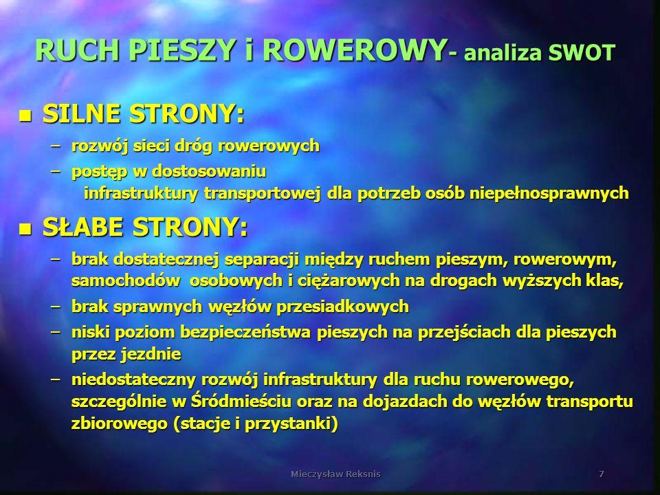 Mieczysław Reksnis7 RUCH PIESZY i ROWEROWY - analiza SWOT n SILNE STRONY: –rozwój sieci dróg rowerowych –postęp w dostosowaniu infrastruktury transpor