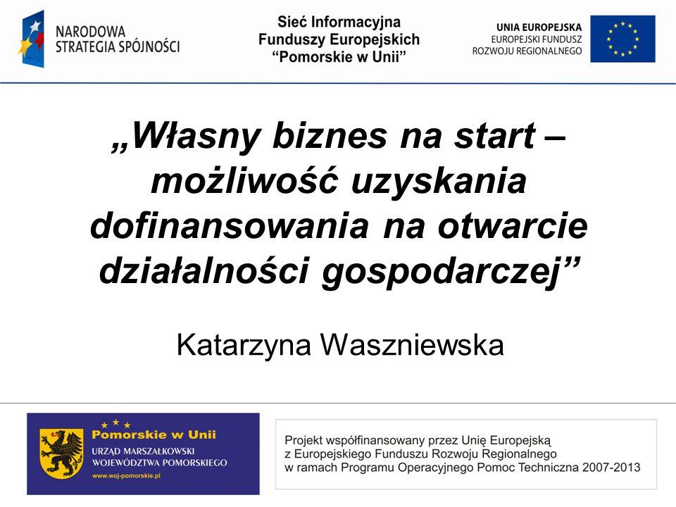 Własny biznes na start – możliwość uzyskania dofinansowania na otwarcie działalności gospodarczej Katarzyna Waszniewska