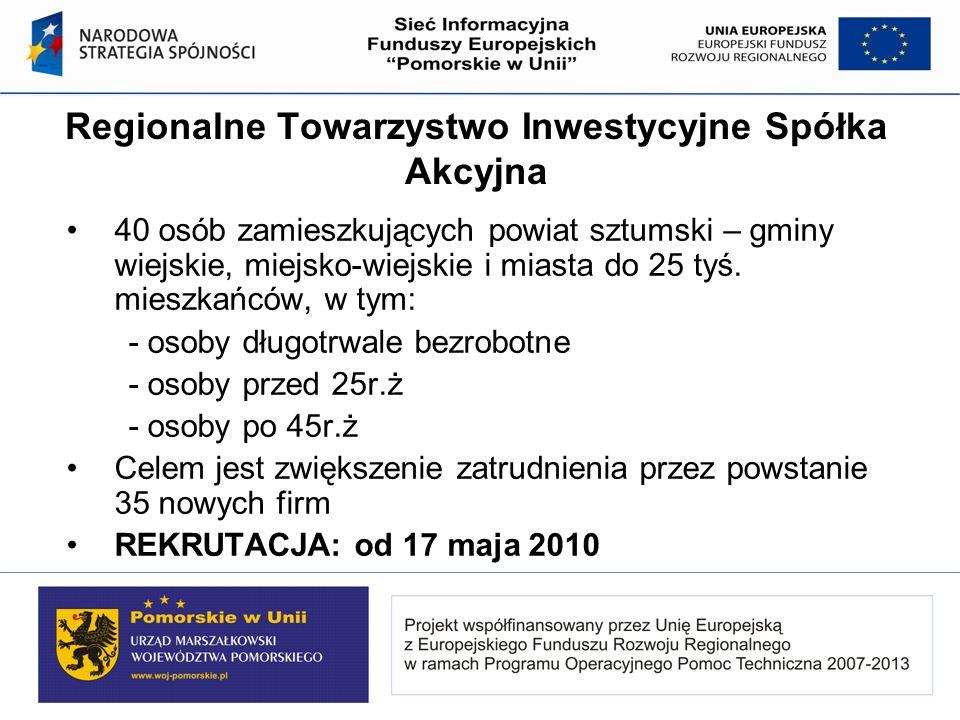 Regionalne Towarzystwo Inwestycyjne Spółka Akcyjna 40 osób zamieszkujących powiat sztumski – gminy wiejskie, miejsko-wiejskie i miasta do 25 tyś. mies