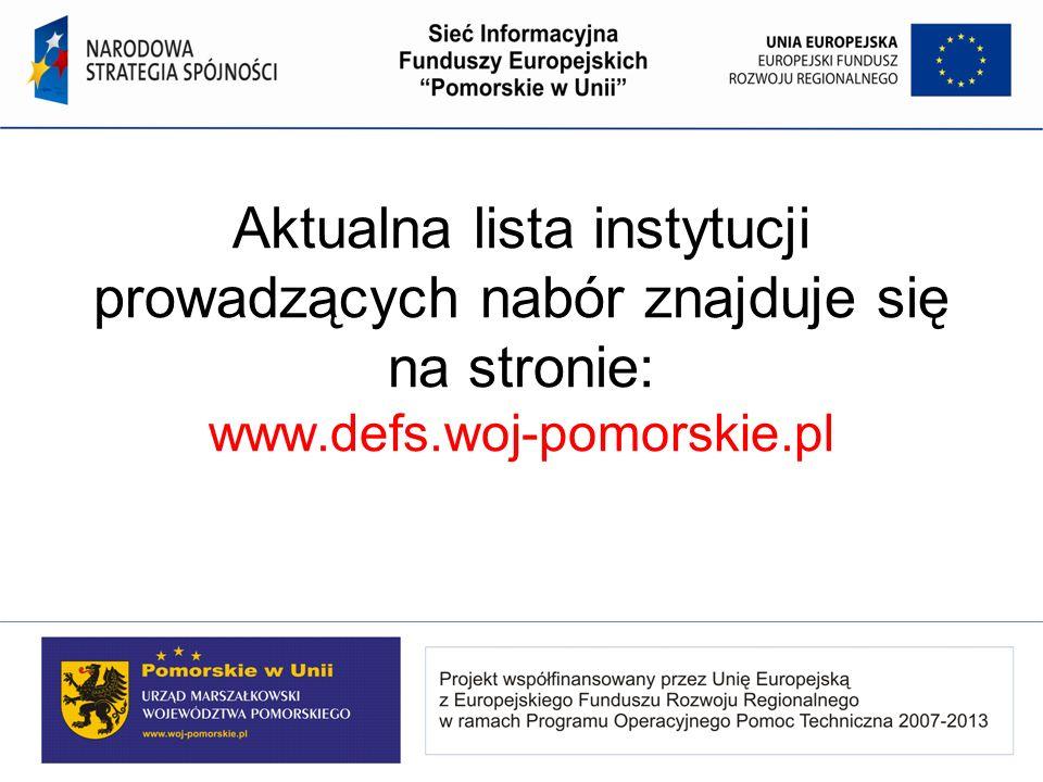 Aktualna lista instytucji prowadzących nabór znajduje się na stronie: www.defs.woj-pomorskie.pl
