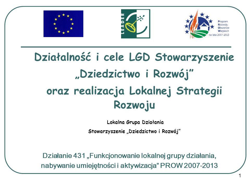 1 Działalność i cele LGD Stowarzyszenie Dziedzictwo i Rozwój oraz realizacja Lokalnej Strategii Rozwoju Lokalna Grupa Działania Stowarzyszenie Dziedzi