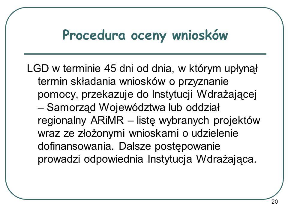 20 Procedura oceny wniosków LGD w terminie 45 dni od dnia, w którym upłynął termin składania wniosków o przyznanie pomocy, przekazuje do Instytucji Wd