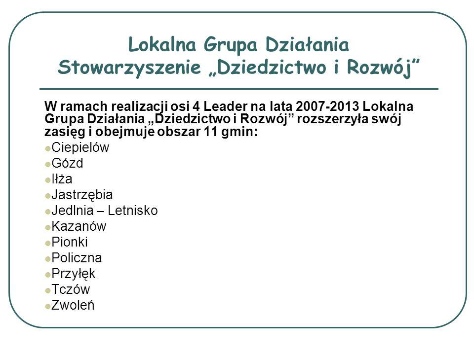 W ramach realizacji osi 4 Leader na lata 2007-2013 Lokalna Grupa Działania Dziedzictwo i Rozwój rozszerzyła swój zasięg i obejmuje obszar 11 gmin: Cie