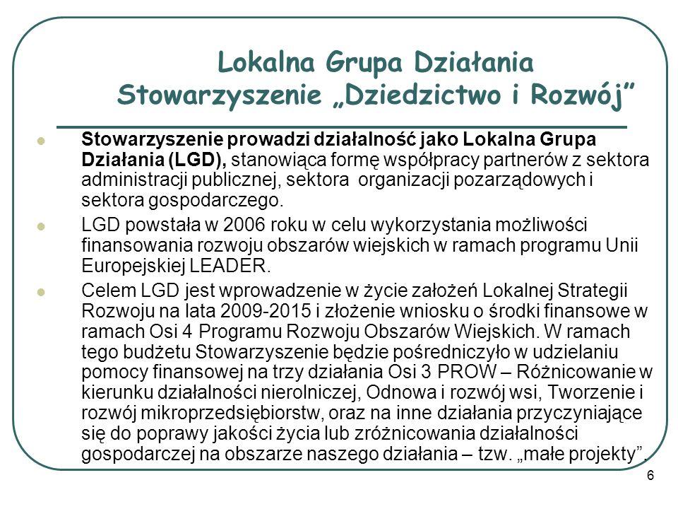 6 Lokalna Grupa Działania Stowarzyszenie Dziedzictwo i Rozwój Stowarzyszenie prowadzi działalność jako Lokalna Grupa Działania (LGD), stanowiąca formę