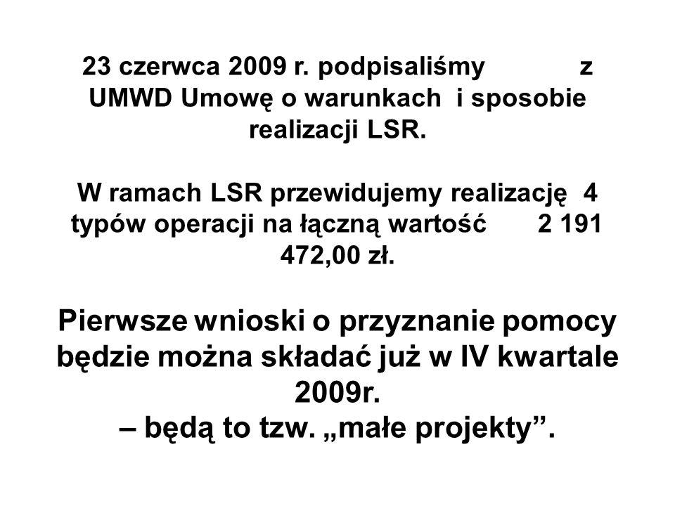 23 czerwca 2009 r. podpisaliśmy z UMWD Umowę o warunkach i sposobie realizacji LSR. W ramach LSR przewidujemy realizację 4 typów operacji na łączną wa
