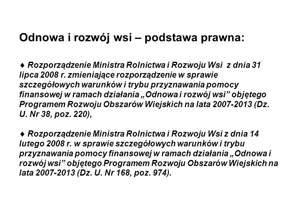Odnowa i rozwój wsi – podstawa prawna: Rozporządzenie Ministra Rolnictwa i Rozwoju Wsi z dnia 31 lipca 2008 r. zmieniające rozporządzenie w sprawie sz