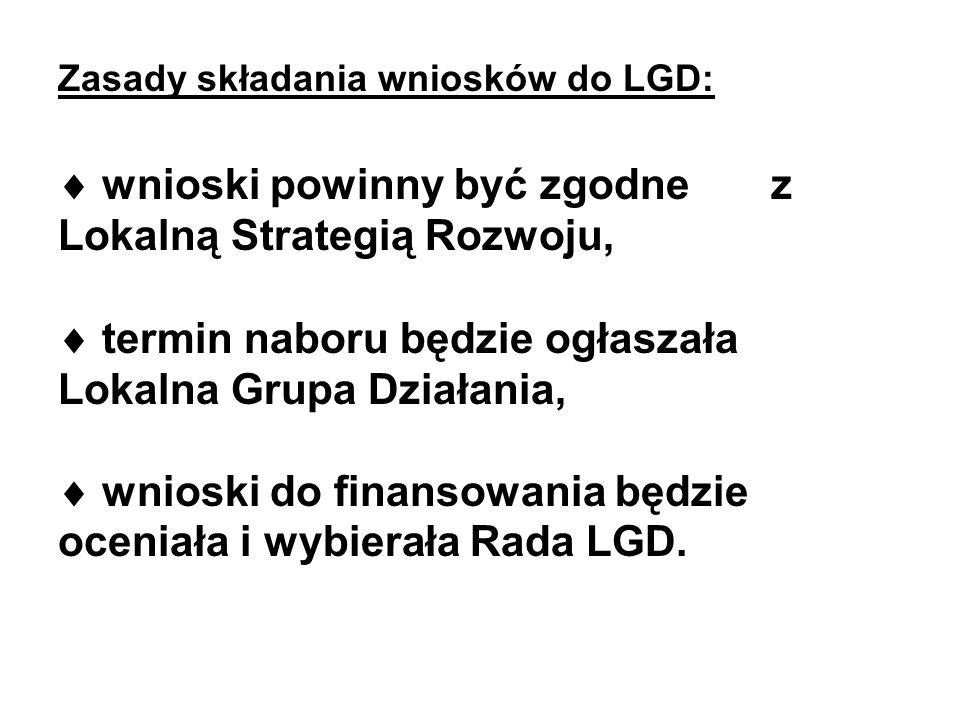 Zasady składania wniosków do LGD: wnioski powinny być zgodne z Lokalną Strategią Rozwoju, termin naboru będzie ogłaszała Lokalna Grupa Działania, wnioski do finansowania będzie oceniała i wybierała Rada LGD.