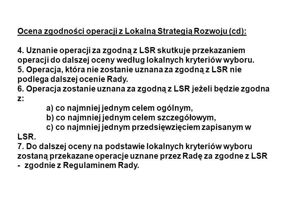 Ocena zgodności operacji z Lokalną Strategią Rozwoju (cd): 4. Uznanie operacji za zgodną z LSR skutkuje przekazaniem operacji do dalszej oceny według