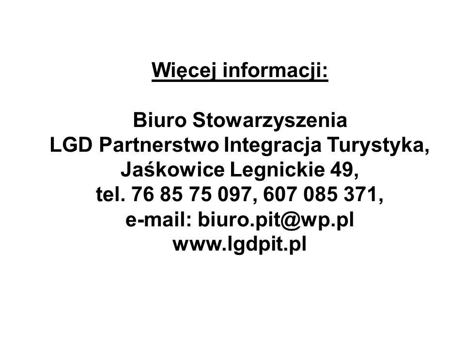Więcej informacji: Biuro Stowarzyszenia LGD Partnerstwo Integracja Turystyka, Jaśkowice Legnickie 49, tel. 76 85 75 097, 607 085 371, e-mail: biuro.pi