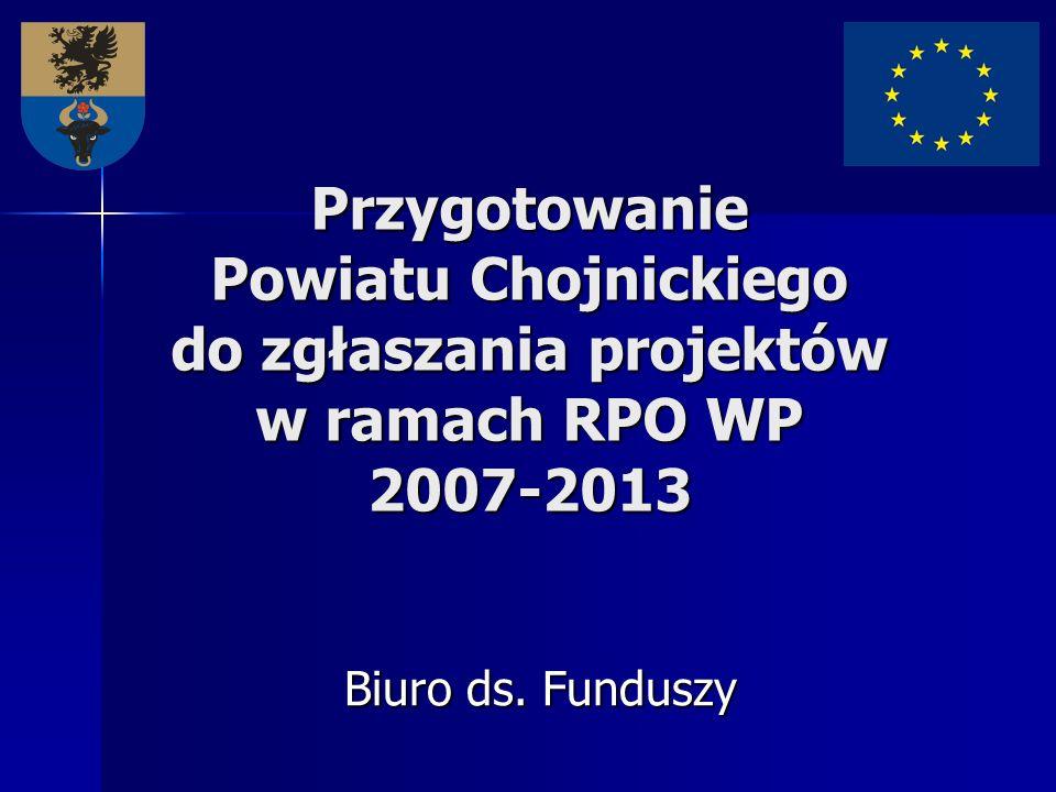 Przygotowanie Powiatu Chojnickiego do zgłaszania projektów w ramach RPO WP 2007-2013 Biuro ds. Funduszy