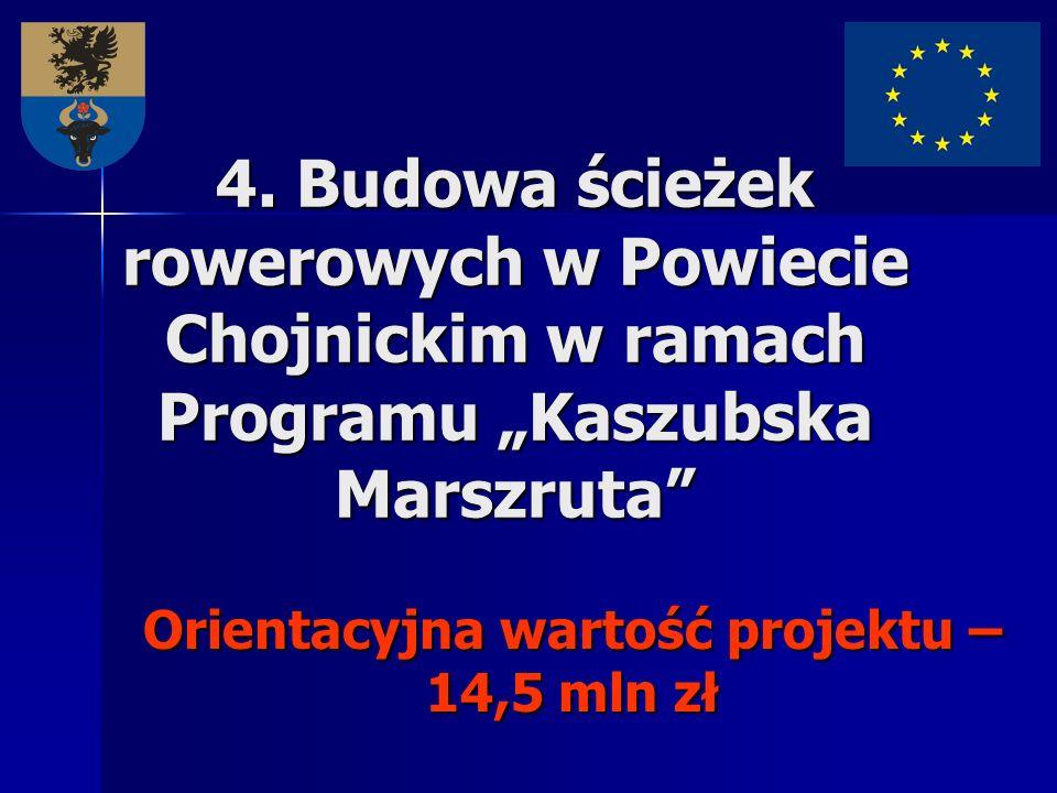 4. Budowa ścieżek rowerowych w Powiecie Chojnickim w ramach Programu Kaszubska Marszruta Orientacyjna wartość projektu – 14,5 mln zł