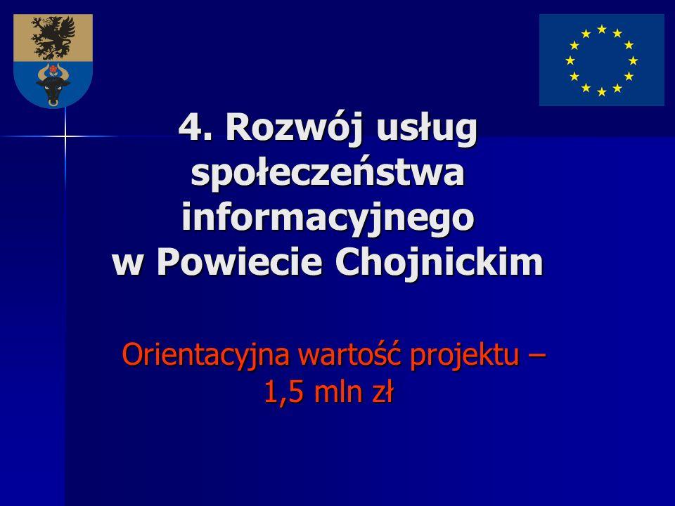 4. Rozwój usług społeczeństwa informacyjnego w Powiecie Chojnickim Orientacyjna wartość projektu – 1,5 mln zł