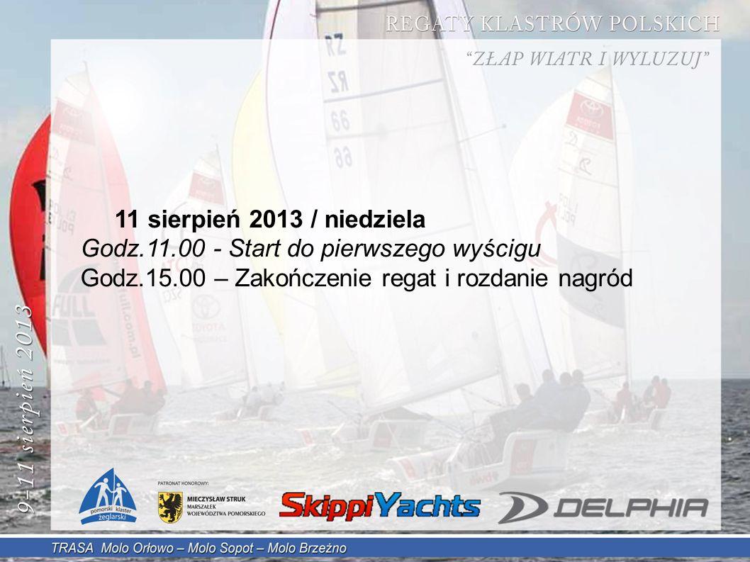 11 sierpień 2013 / niedziela Godz.11.00 - Start do pierwszego wyścigu Godz.15.00 – Zakończenie regat i rozdanie nagród