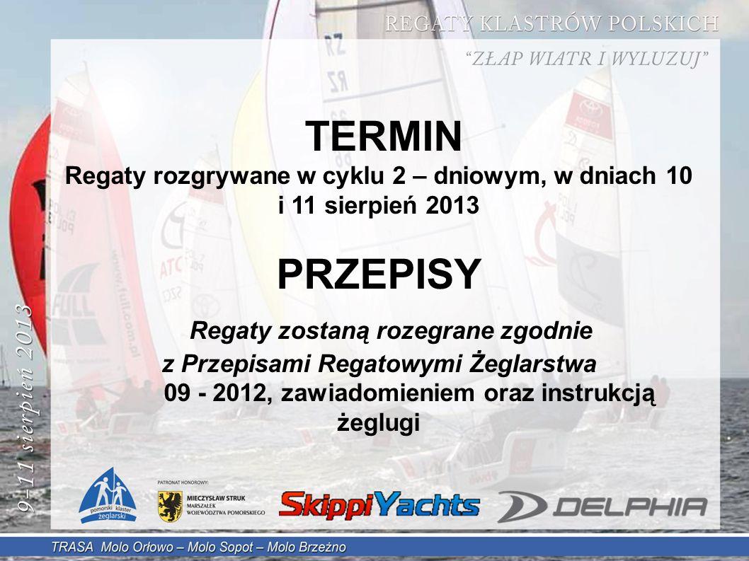 TERMIN Regaty rozgrywane w cyklu 2 – dniowym, w dniach 10 i 11 sierpień 2013 PRZEPISY Regaty zostaną rozegrane zgodnie z Przepisami Regatowymi Żeglarstwa 09 - 2012, zawiadomieniem oraz instrukcją żeglugi