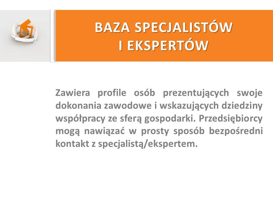 BAZA SPECJALISTÓW I EKSPERTÓW Zawiera profile osób prezentujących swoje dokonania zawodowe i wskazujących dziedziny współpracy ze sferą gospodarki. Pr