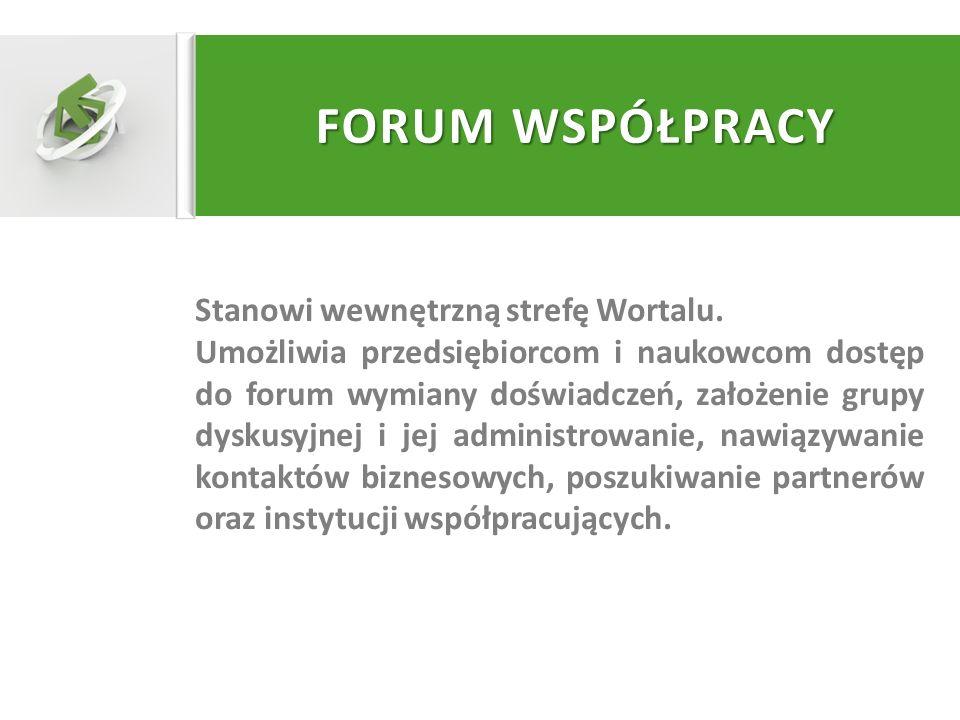 FORUM WSPÓŁPRACY Stanowi wewnętrzną strefę Wortalu. Umożliwia przedsiębiorcom i naukowcom dostęp do forum wymiany doświadczeń, założenie grupy dyskusy