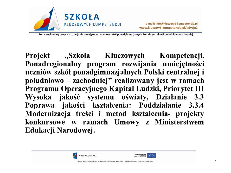 1 Projekt Szkoła Kluczowych Kompetencji. Ponadregionalny program rozwijania umiejętności uczniów szkół ponadgimnazjalnych Polski centralnej i południo