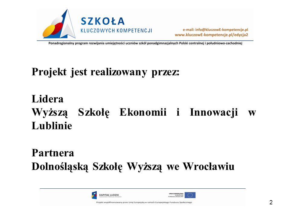 3 Cel ogólny Projektu Podniesienie poziomu kompetencji kluczowych uczniów szkół ponadgimnazjalnych, o profilu zawodowym, w Polsce centralnej i południowo-zachodniej umożliwiający im aktywne uczestnictwo w rynku pracy i gospodarce opartej na wiedzy