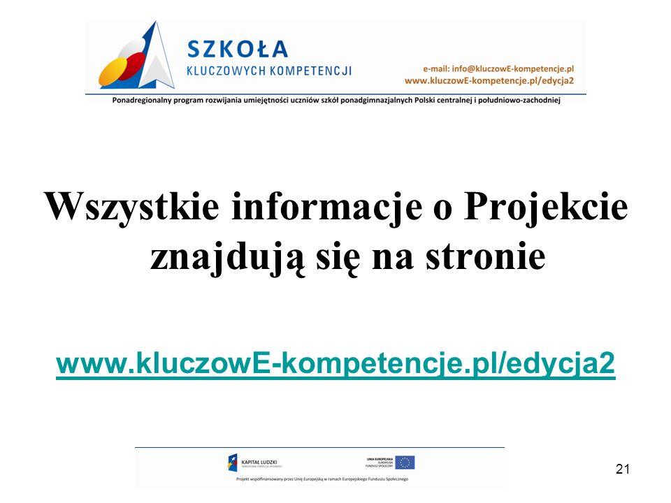 21 Wszystkie informacje o Projekcie znajdują się na stronie www.kluczowE-kompetencje.pl/edycja2