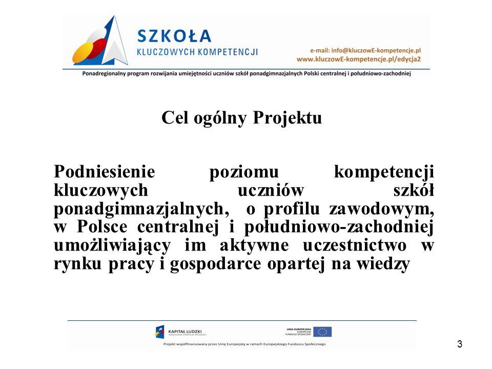 3 Cel ogólny Projektu Podniesienie poziomu kompetencji kluczowych uczniów szkół ponadgimnazjalnych, o profilu zawodowym, w Polsce centralnej i południ