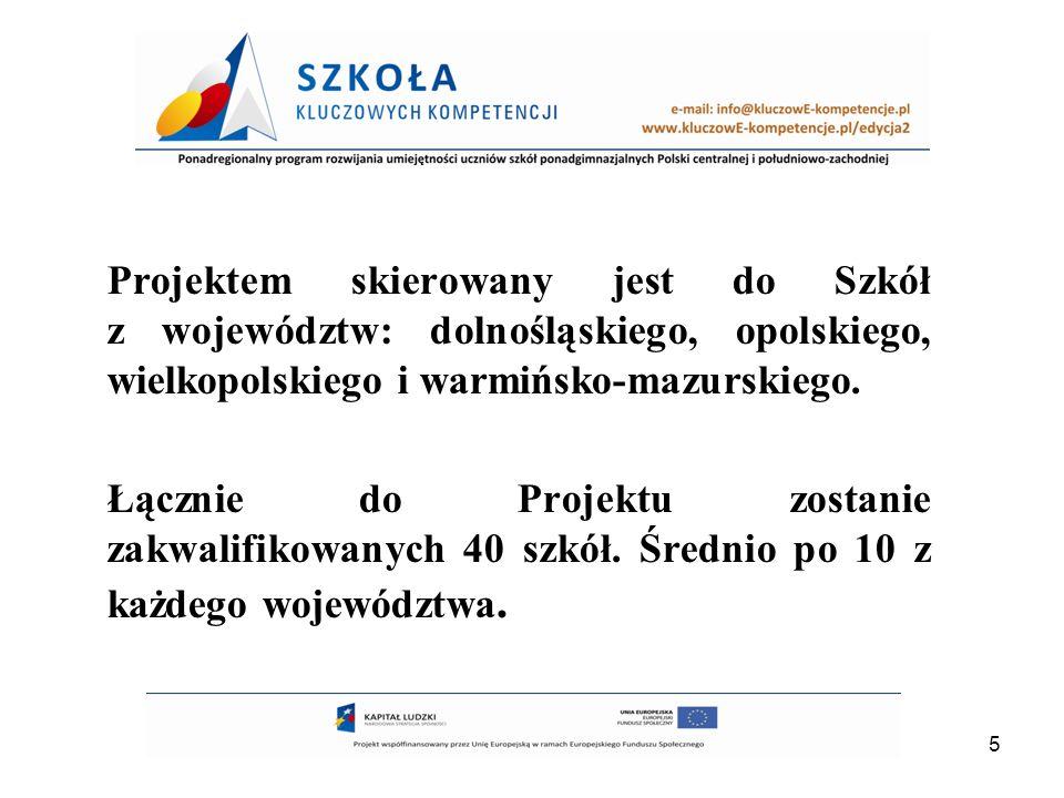 5 Projektem skierowany jest do Szkół z województw: dolnośląskiego, opolskiego, wielkopolskiego i warmińsko-mazurskiego. Łącznie do Projektu zostanie z
