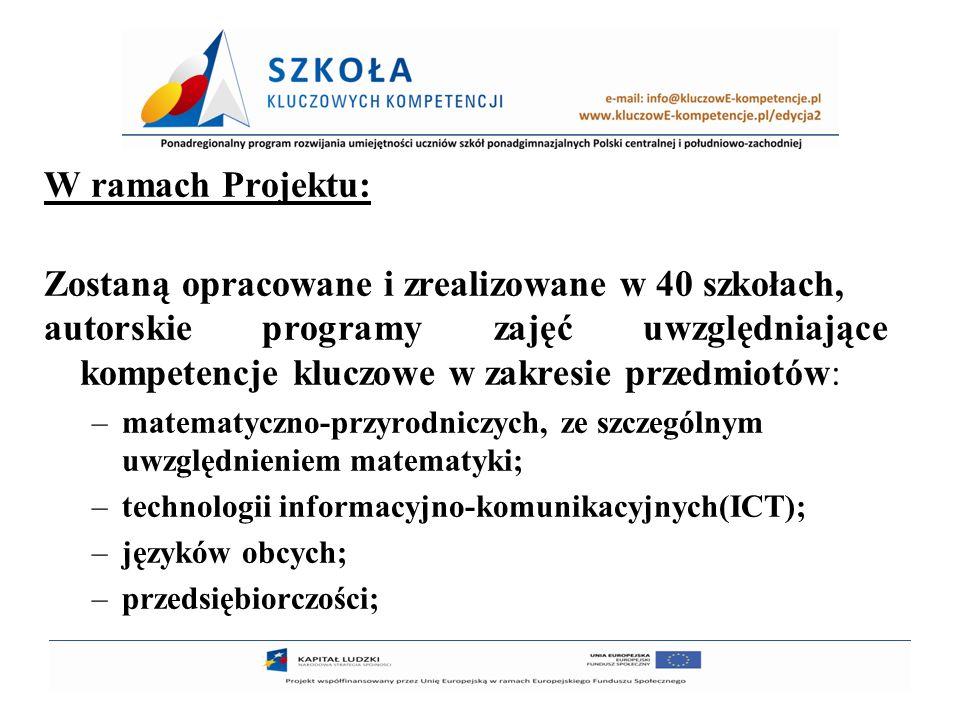 6 W ramach Projektu: Zostaną opracowane i zrealizowane w 40 szkołach, autorskie programy zajęć uwzględniające kompetencje kluczowe w zakresie przedmio
