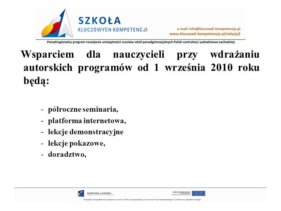 8 Wsparciem dla nauczycieli przy wdrażaniu autorskich programów od 1 września 2010 roku będą: -półroczne seminaria, -platforma internetowa, -lekcje de