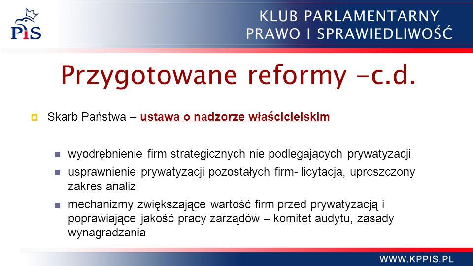 Przygotowane reformy -c.d. Skarb Państwa – ustawa o nadzorze właścicielskim wyodrębnienie firm strategicznych nie podlegających prywatyzacji usprawnie