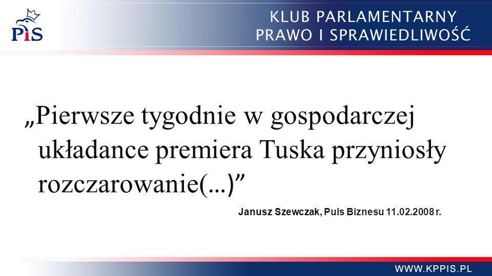 Pierwsze tygodnie w gospodarczej układance premiera Tuska przyniosły rozczarowanie( …) Janusz Szewczak, Puls Biznesu 11.02.2008 r.