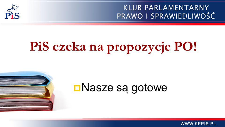 PiS czeka na propozycje PO! Nasze są gotowe