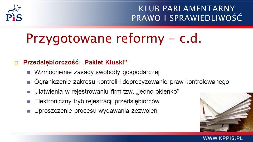 Przygotowane reformy - c.d. Przedsiębiorczość- Pakiet Kluski Wzmocnienie zasady swobody gospodarczej Ograniczenie zakresu kontroli i doprecyzowanie pr