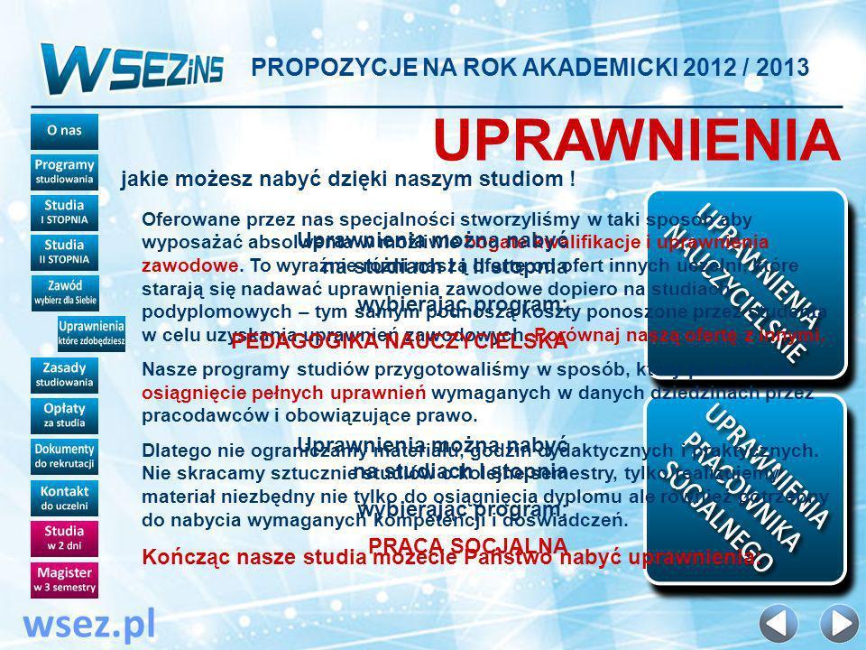 PROPOZYCJE NA ROK AKADEMICKI 2012 / 2013 wsez.pl UPRAWNIENIA jakie możesz nabyć dzięki naszym studiom .