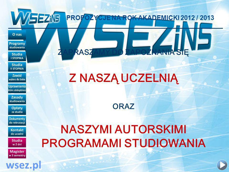 PROPOZYCJE NA ROK AKADEMICKI 2012 / 2013 wsez.pl ZAJĘCIA czyli jak często muszę odwiedzać Uczelnię .