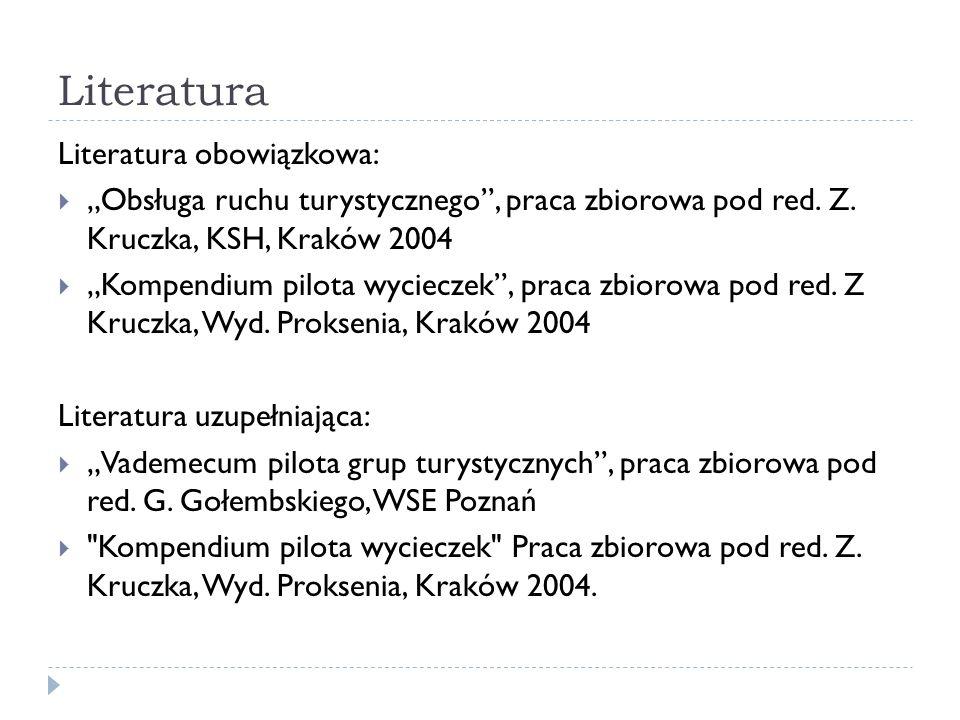 Literatura Literatura obowiązkowa: Obsługa ruchu turystycznego, praca zbiorowa pod red. Z. Kruczka, KSH, Kraków 2004 Kompendium pilota wycieczek, prac