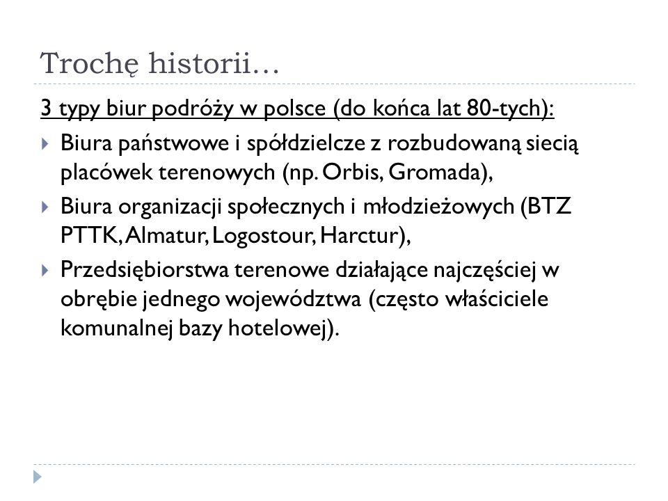 Trochę historii… 3 typy biur podróży w polsce (do końca lat 80-tych): Biura państwowe i spółdzielcze z rozbudowaną siecią placówek terenowych (np. Orb