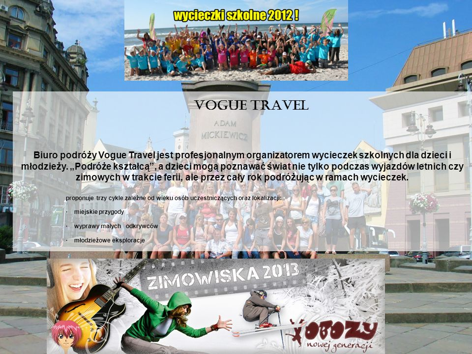 Biuro podróży Vogue Travel jest profesjonalnym organizatorem wycieczek szkolnych dla dzieci i młodzieży. Podróże kształcą, a dzieci mogą poznawać świa