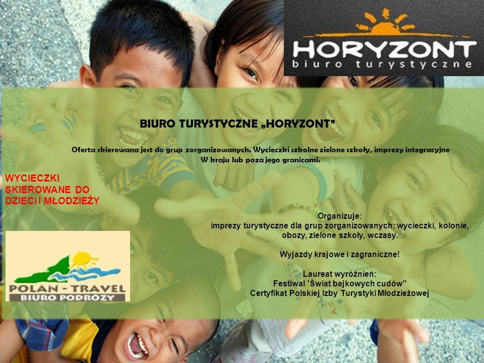 BIURO TURYSTYCZNE HORYZONT Oferta skierowana jest do grup zorganizowanych. Wycieczki szkolne zielone szkoły, imprezy integracyjne W kraju lub poza jeg